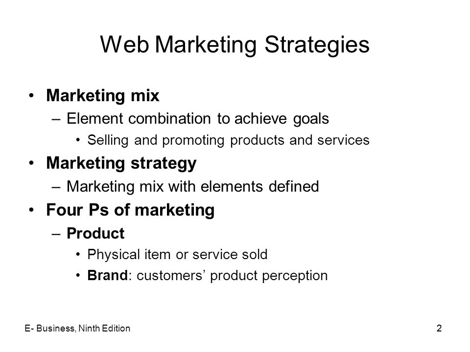 E- Business, Ninth Edition22 Web Marketing Strategies Marketing mix –Element combination to achieve goals Selling and promoting products and services