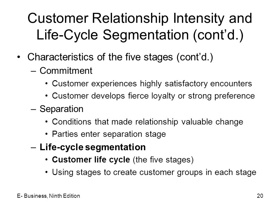Customer Relationship Intensity and Life-Cycle Segmentation (cont'd.) Characteristics of the five stages (cont'd.) –Commitment Customer experiences hi