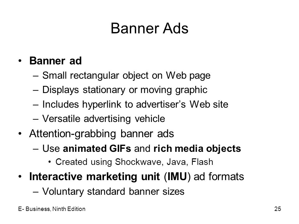 Banner Ads Banner ad –Small rectangular object on Web page –Displays stationary or moving graphic –Includes hyperlink to advertiser's Web site –Versat