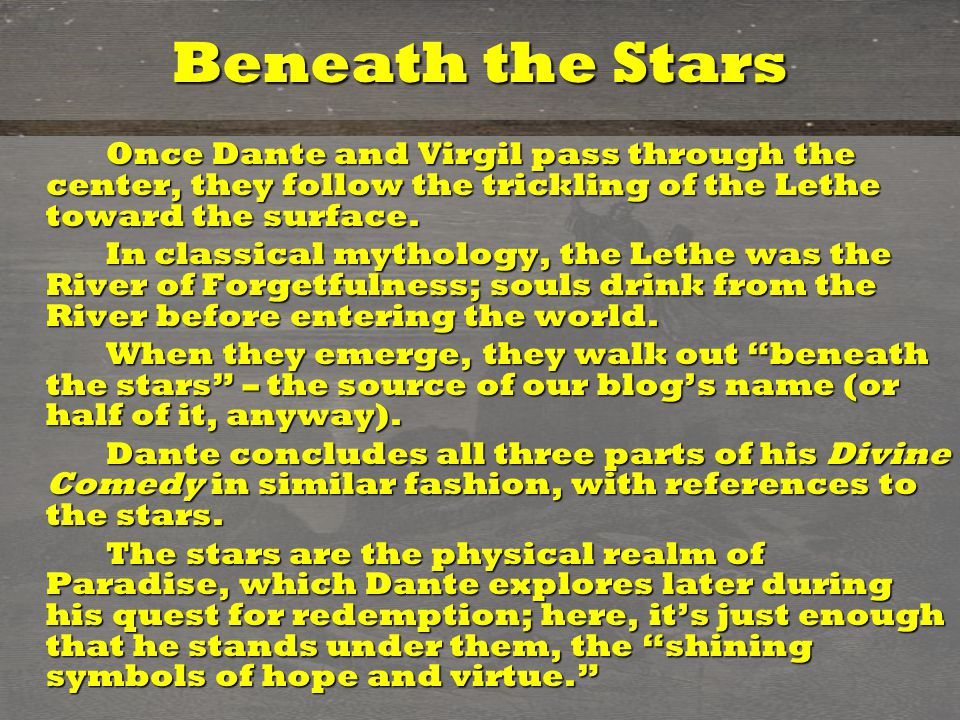 Beneath the Stars Once Dante and Virgil pass through the center, they follow the trickling of the Lethe toward the surface. Once Dante and Virgil pass