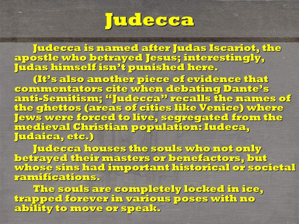 Judecca Judecca is named after Judas Iscariot, the apostle who betrayed Jesus; interestingly, Judas himself isn't punished here. Judecca is named afte