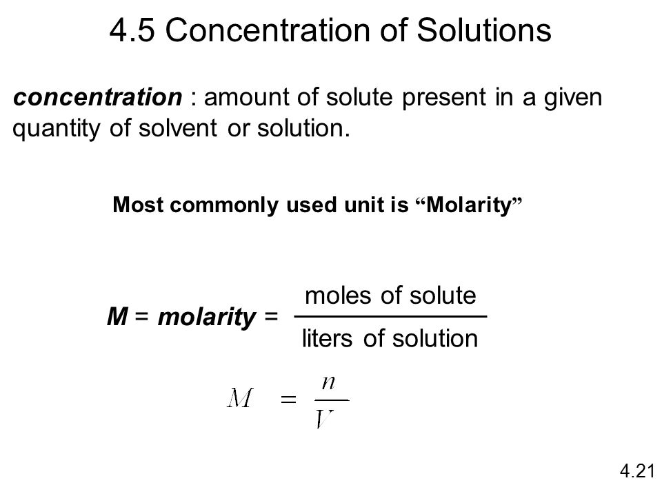 4.5 Concentration of Solutions concentration : amount of solute present in a given quantity of solvent or solution.