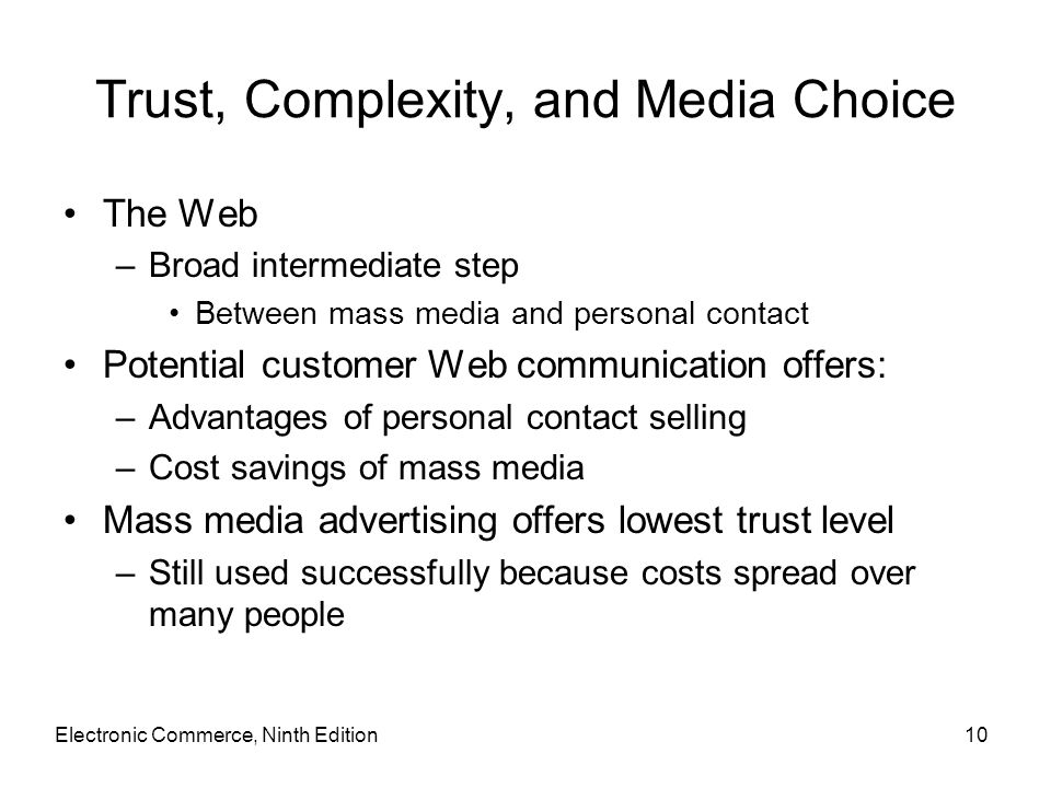 Trust, Complexity, and Media Choice The Web –Broad intermediate step Between mass media and personal contact Potential customer Web communication offe