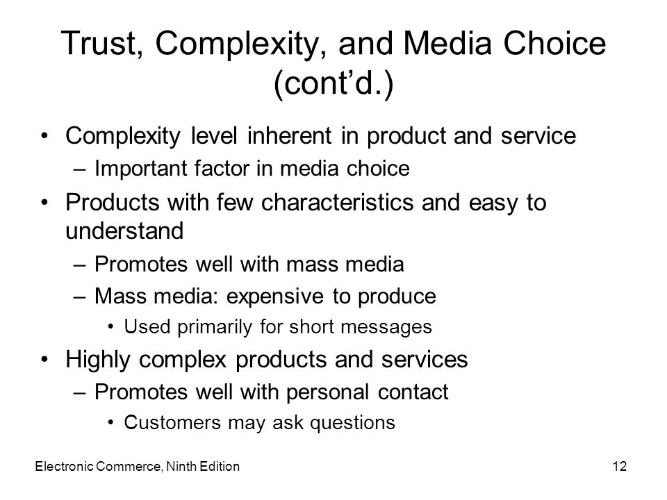 Trust, Complexity, and Media Choice (cont'd.) Complexity level inherent in product and service –Important factor in media choice Products with few cha