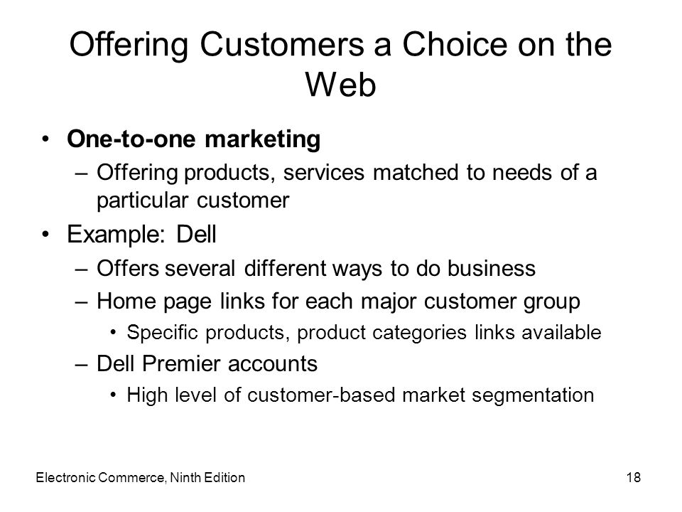 Offering Customers a Choice on the Web One-to-one marketing –Offering products, services matched to needs of a particular customer Example: Dell –Offe