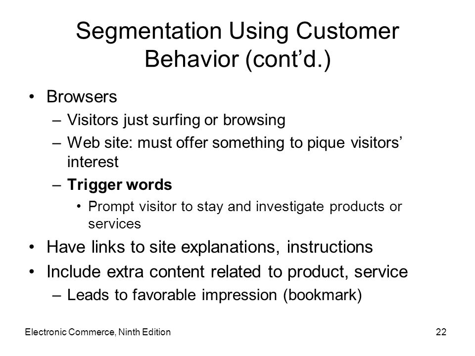 Segmentation Using Customer Behavior (cont'd.) Browsers –Visitors just surfing or browsing –Web site: must offer something to pique visitors' interest