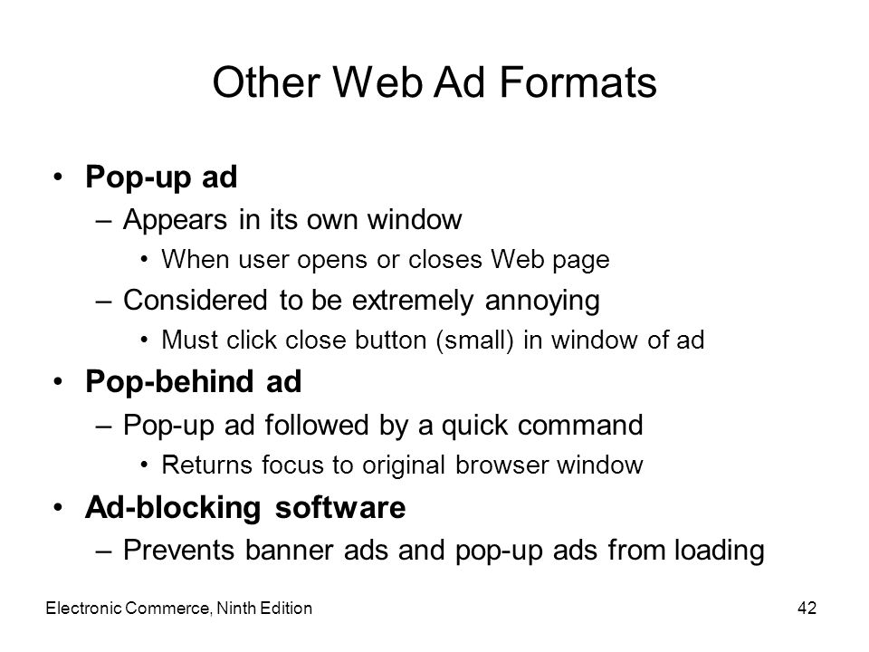 Other Web Ad Formats Pop-up ad –Appears in its own window When user opens or closes Web page –Considered to be extremely annoying Must click close but