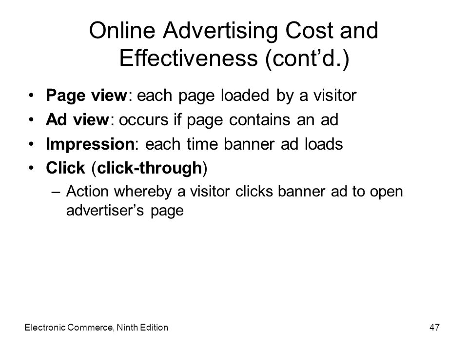 Online Advertising Cost and Effectiveness (cont'd.) Page view: each page loaded by a visitor Ad view: occurs if page contains an ad Impression: each t