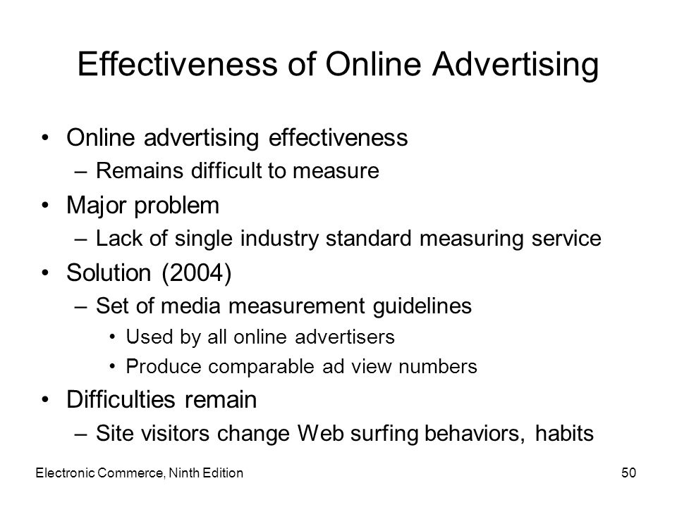 Effectiveness of Online Advertising Online advertising effectiveness –Remains difficult to measure Major problem –Lack of single industry standard mea