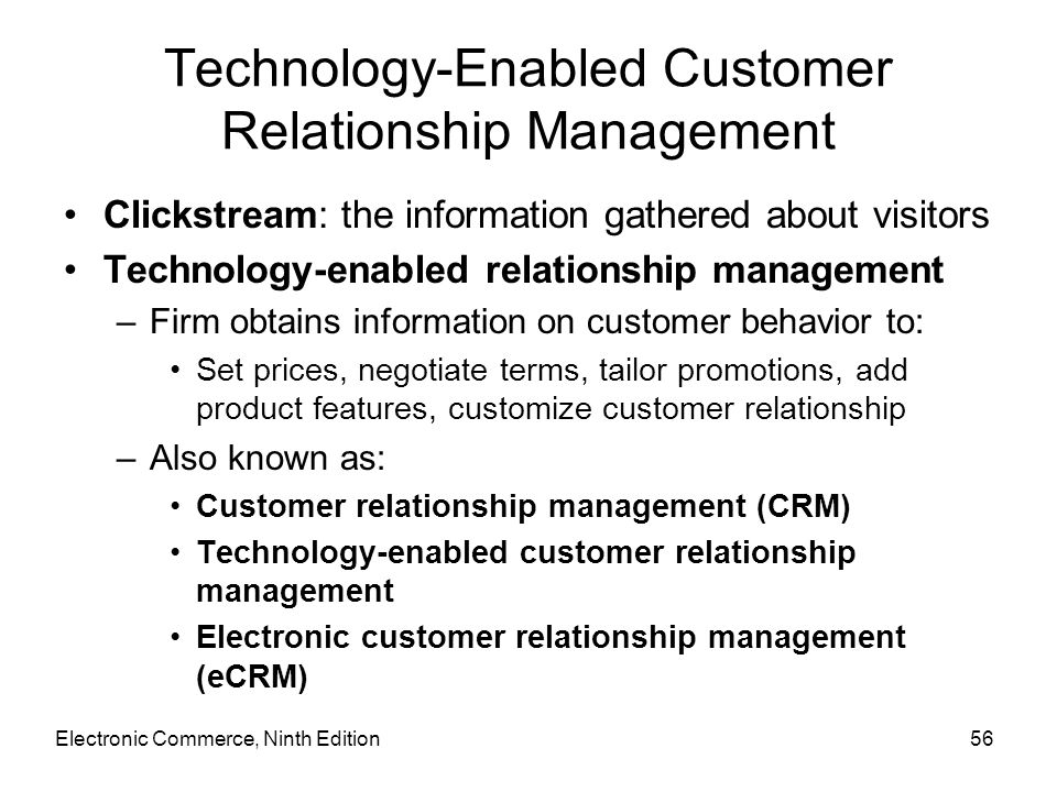 Technology-Enabled Customer Relationship Management Clickstream: the information gathered about visitors Technology-enabled relationship management –F