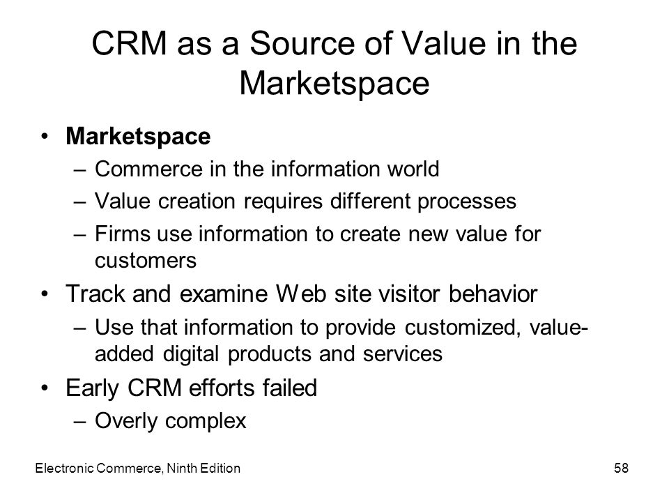 CRM as a Source of Value in the Marketspace Marketspace –Commerce in the information world –Value creation requires different processes –Firms use inf