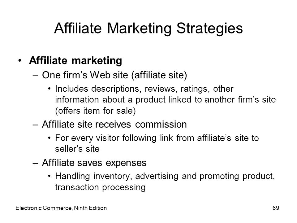 Affiliate Marketing Strategies Affiliate marketing –One firm's Web site (affiliate site) Includes descriptions, reviews, ratings, other information ab