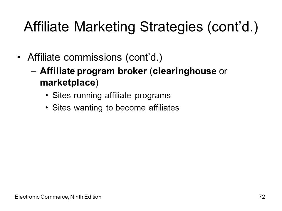 Affiliate Marketing Strategies (cont'd.) Affiliate commissions (cont'd.) –Affiliate program broker (clearinghouse or marketplace) Sites running affili