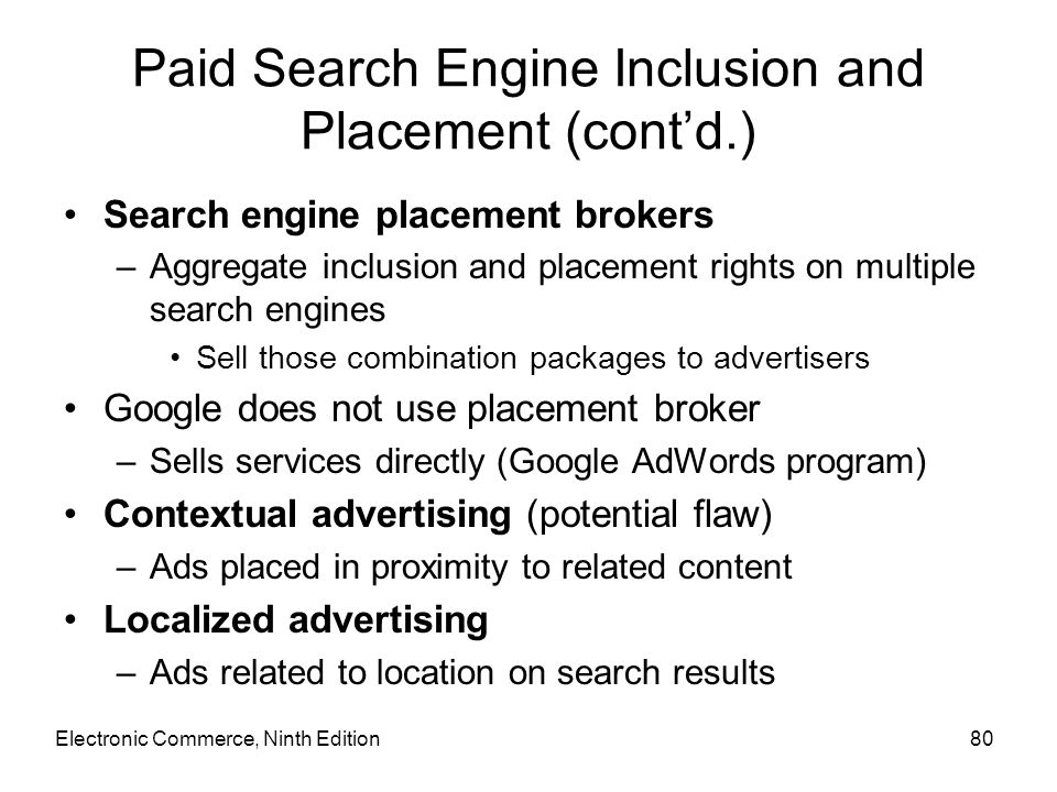 Paid Search Engine Inclusion and Placement (cont'd.) Search engine placement brokers –Aggregate inclusion and placement rights on multiple search engi