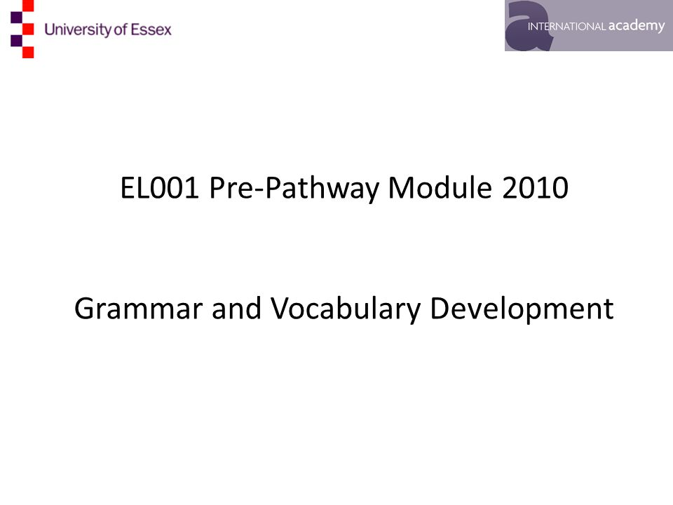 EL001 Pre-Pathway Module 2010 Grammar and Vocabulary Development