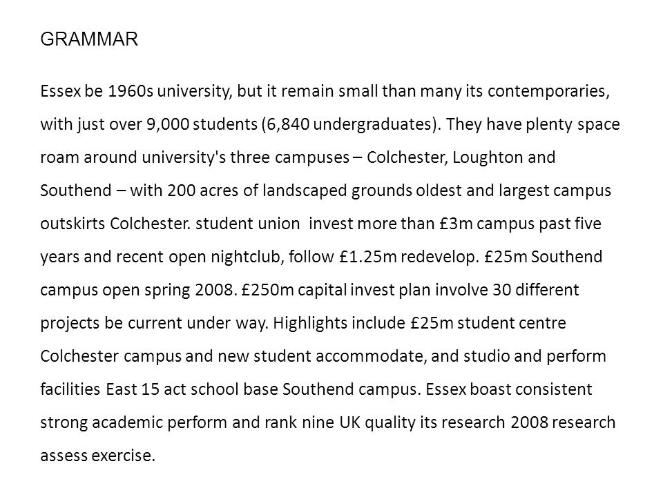 Essex be 1960s university, but it remain small than many its contemporaries, with just over 9,000 students (6,840 undergraduates).