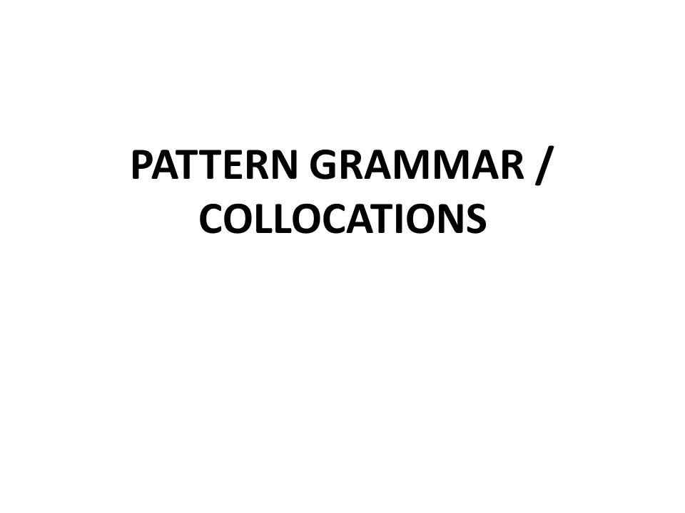 PATTERN GRAMMAR / COLLOCATIONS