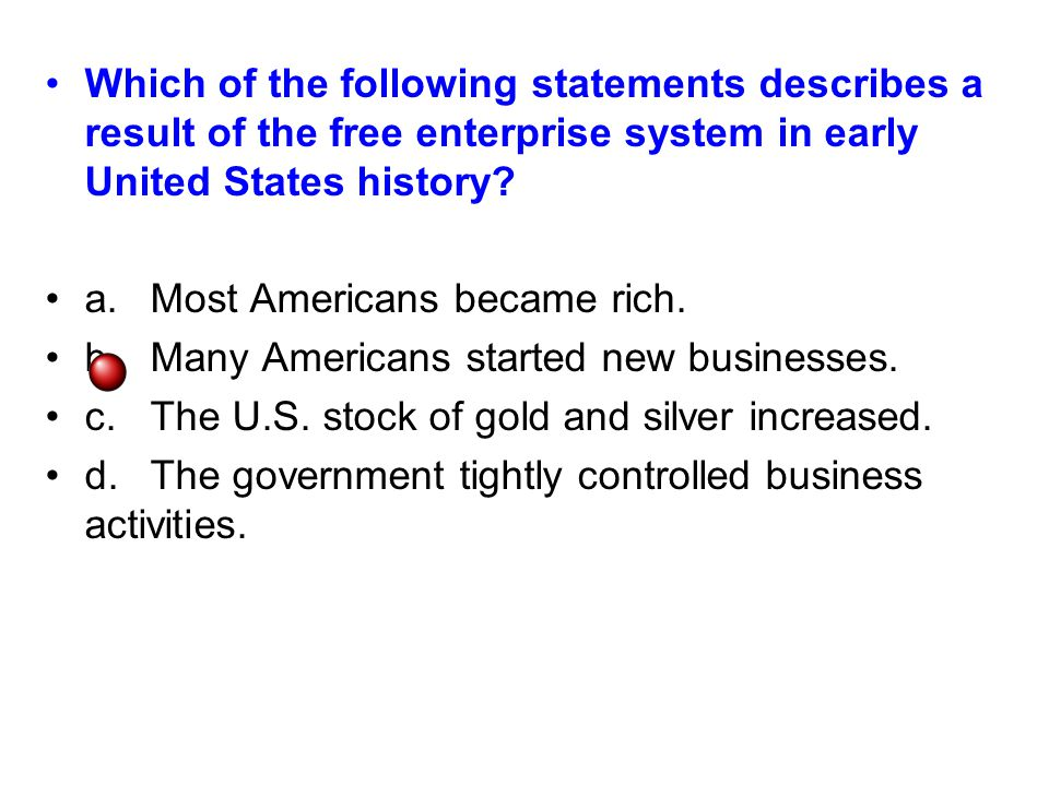 Which of the following statements describes a result of the free enterprise system in early United States history.