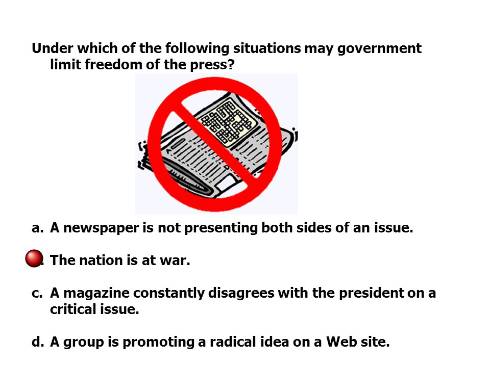 Under which of the following situations may government limit freedom of the press.