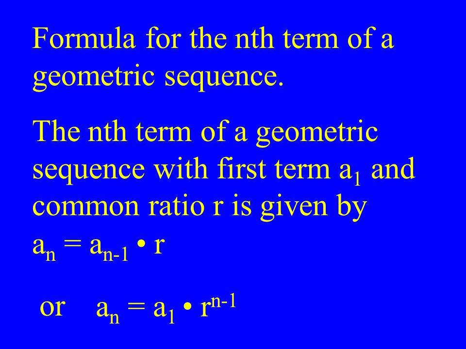 Formula for the nth term of a geometric sequence. The nth term of a geometric sequence with first term a 1 and common ratio r is given by or a n = a n