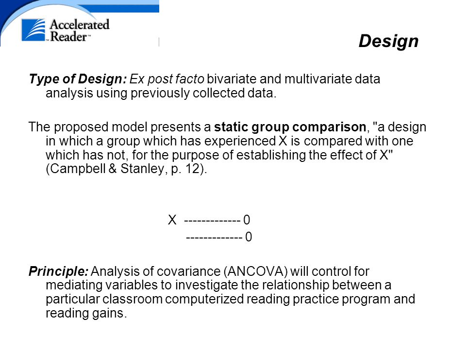 Type of Design: Ex post facto bivariate and multivariate data analysis using previously collected data.