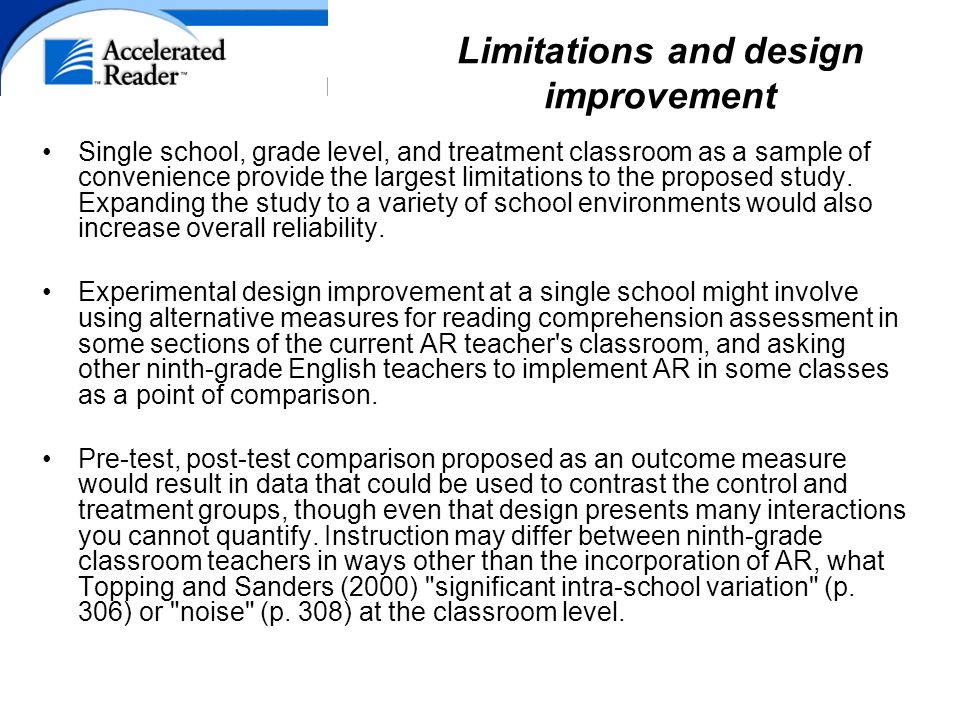 Limitations and design improvement Single school, grade level, and treatment classroom as a sample of convenience provide the largest limitations to the proposed study.