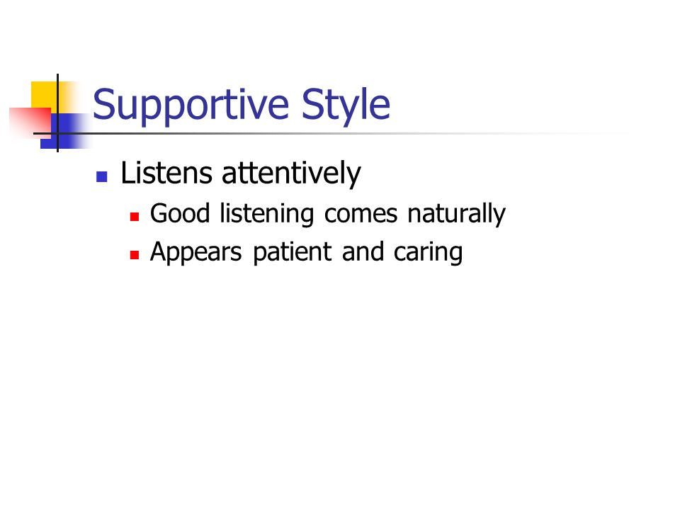 Supportive Style Listens attentively Good listening comes naturally Appears patient and caring