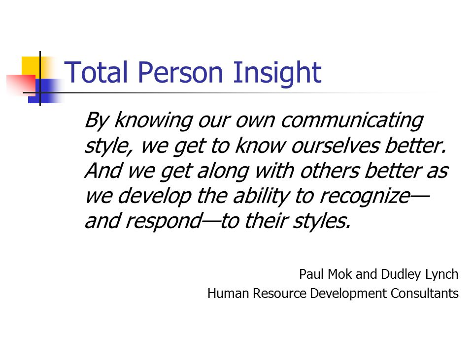 Total Person Insight By knowing our own communicating style, we get to know ourselves better.