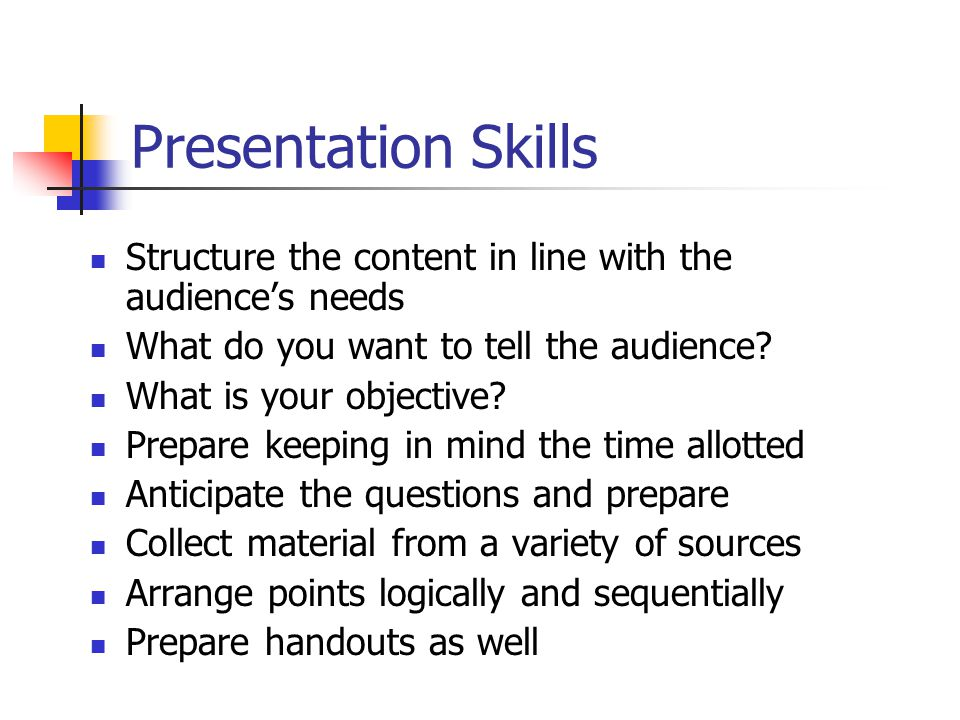 Presentation Skills Structure the content in line with the audience's needs What do you want to tell the audience.