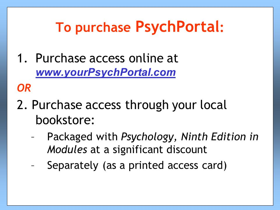 To purchase PsychPortal : 1.Purchase access online at www.yourPsychPortal.com www.yourPsychPortal.com OR 2.