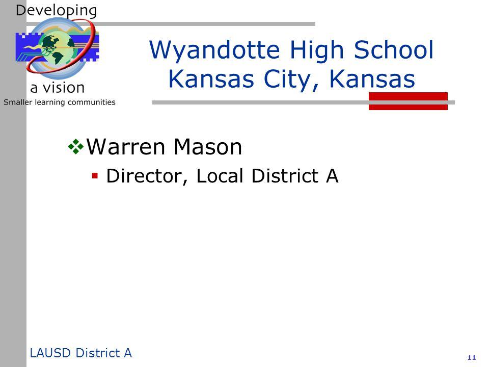 LAUSD District A 11 Wyandotte High School Kansas City, Kansas  Warren Mason  Director, Local District A