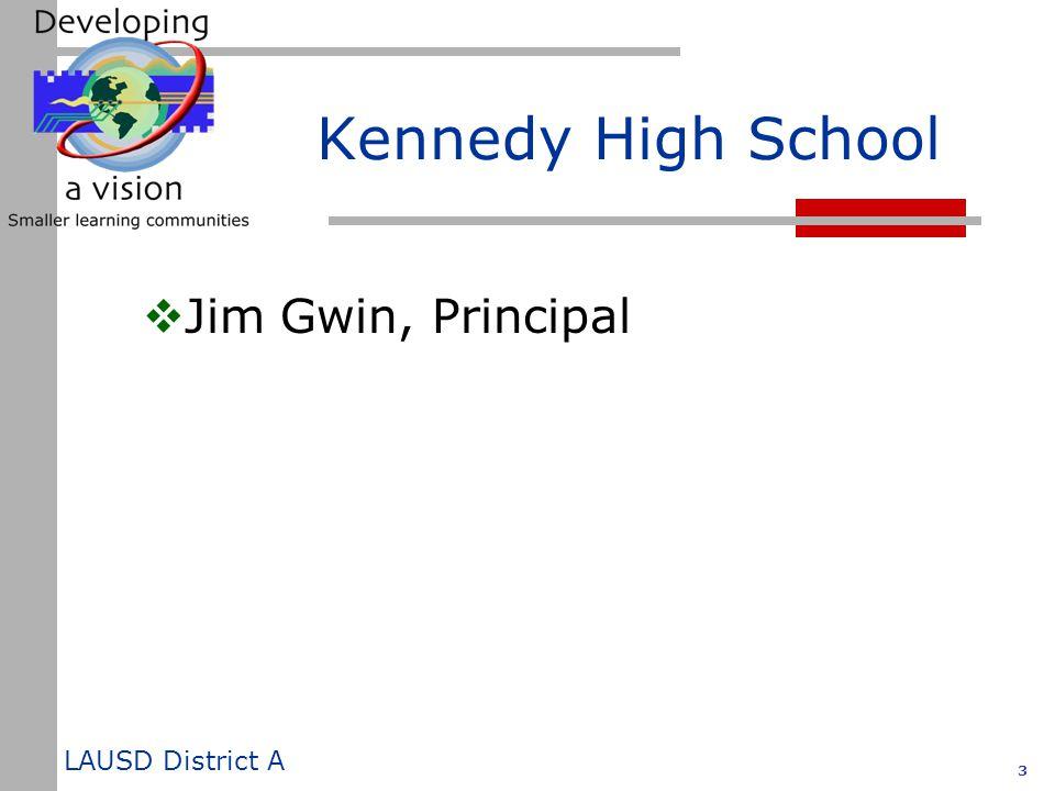 LAUSD District A 3 Kennedy High School  Jim Gwin, Principal