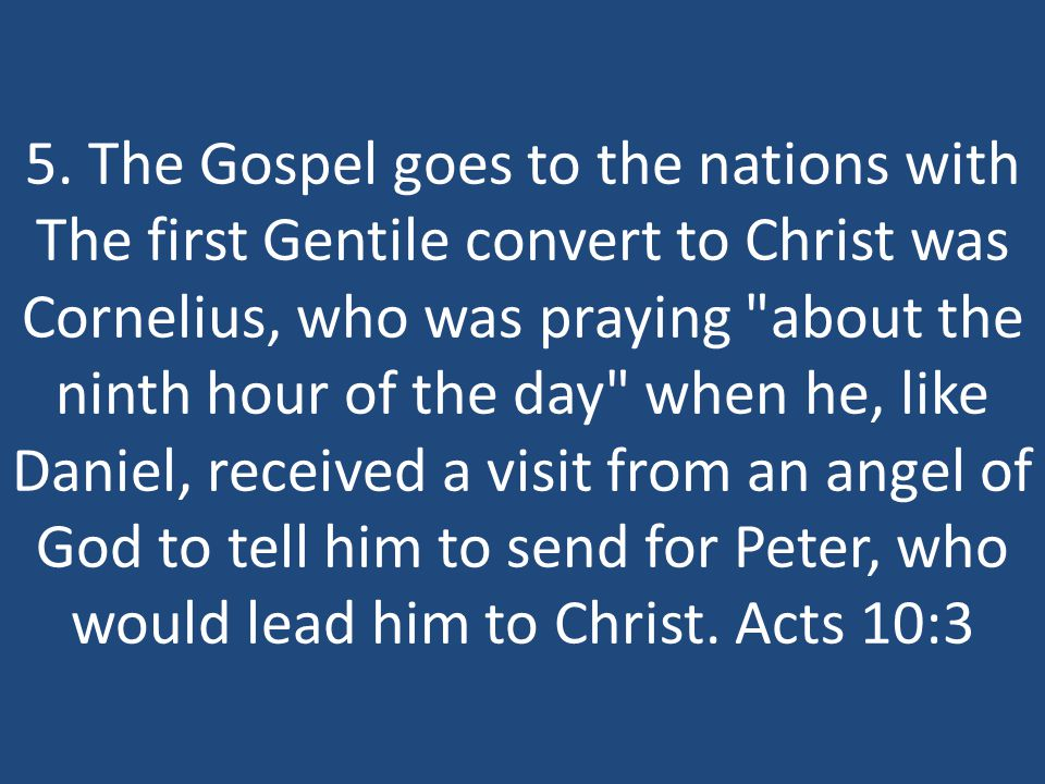 5. The Gospel goes to the nations with The first Gentile convert to Christ was Cornelius, who was praying