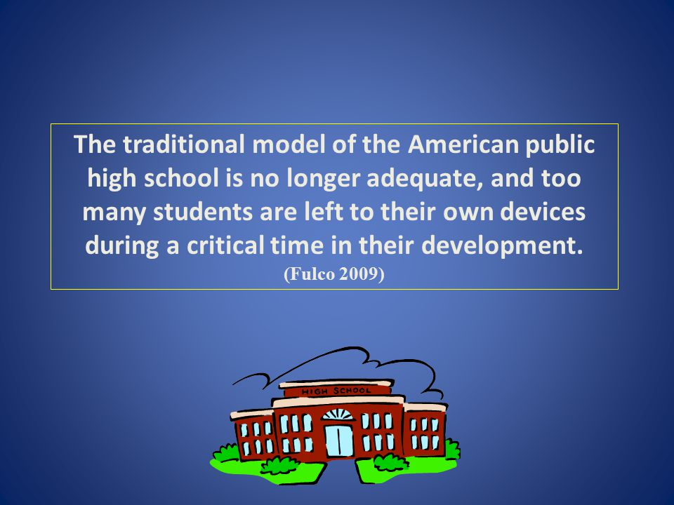 The traditional model of the American public high school is no longer adequate, and too many students are left to their own devices during a critical