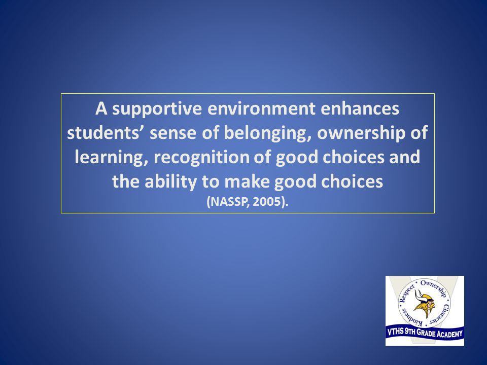 A supportive environment enhances students' sense of belonging, ownership of learning, recognition of good choices and the ability to make good choice