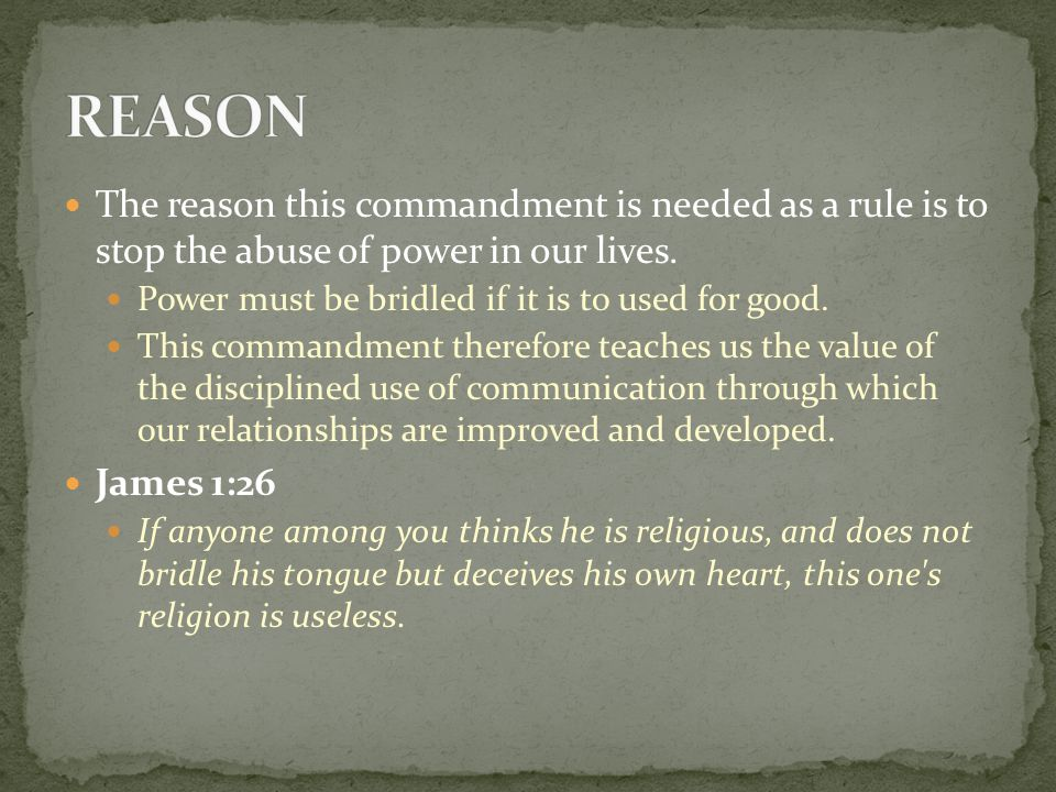 The reason this commandment is needed as a rule is to stop the abuse of power in our lives.