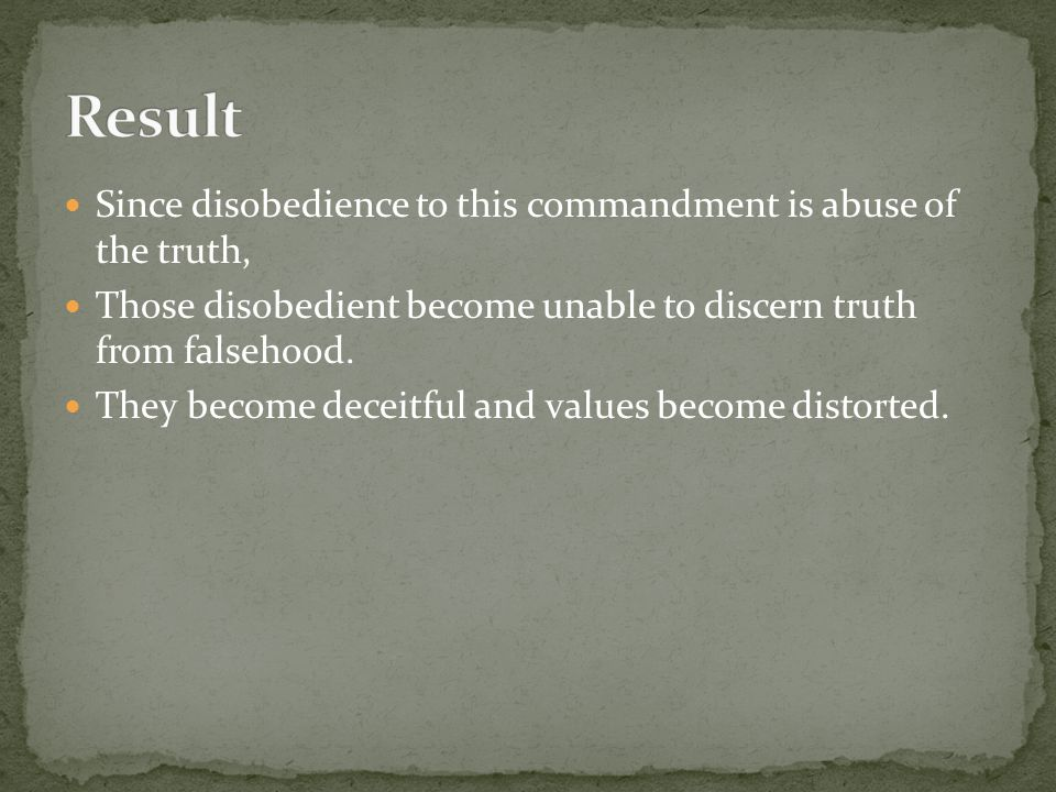 Since disobedience to this commandment is abuse of the truth, Those disobedient become unable to discern truth from falsehood.