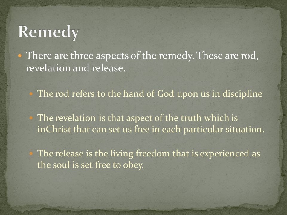 There are three aspects of the remedy. These are rod, revelation and release.