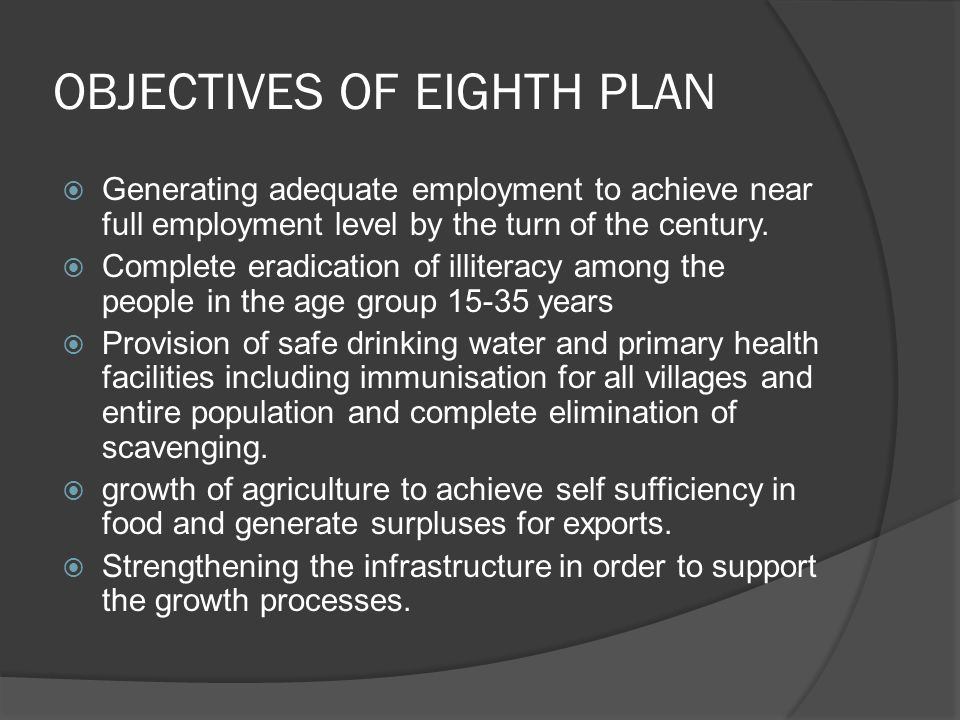 OBJECTIVES OF EIGHTH PLAN  Generating adequate employment to achieve near full employment level by the turn of the century.