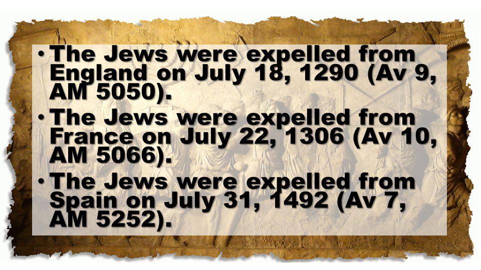 The Jews were expelled from England on July 18, 1290 (Av 9, AM 5050).