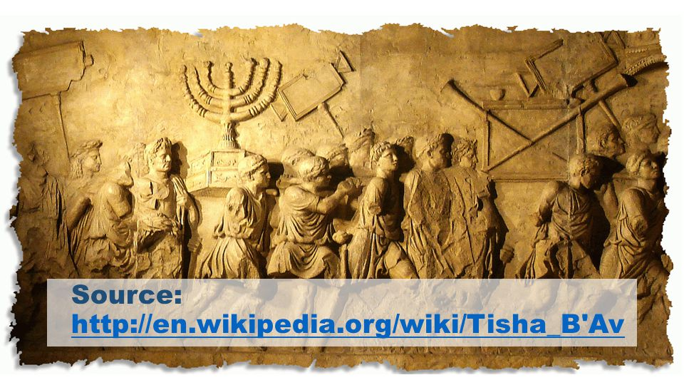 Source: http://en.wikipedia.org/wiki/Tisha_B Av http://en.wikipedia.org/wiki/Tisha_B Av