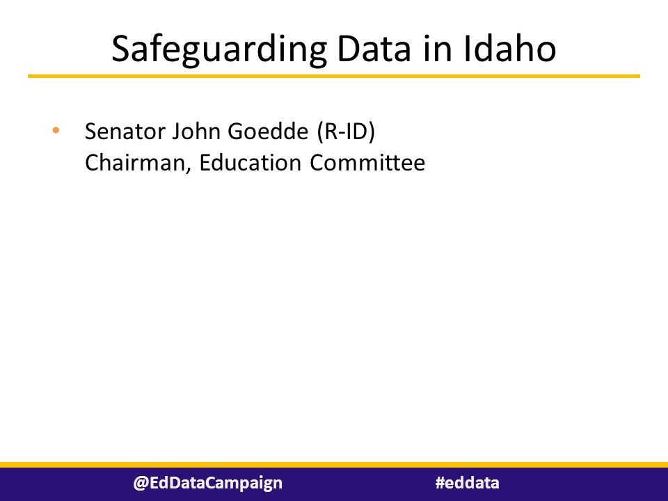#eddata@EdDataCampaign Senator John Goedde (R-ID) Chairman, Education Committee Safeguarding Data in Idaho