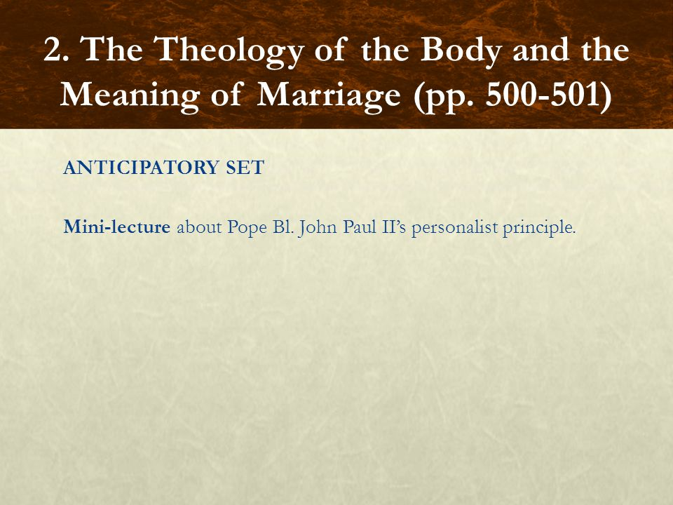ANTICIPATORY SET Mini-lecture about Pope Bl. John Paul II's personalist principle.