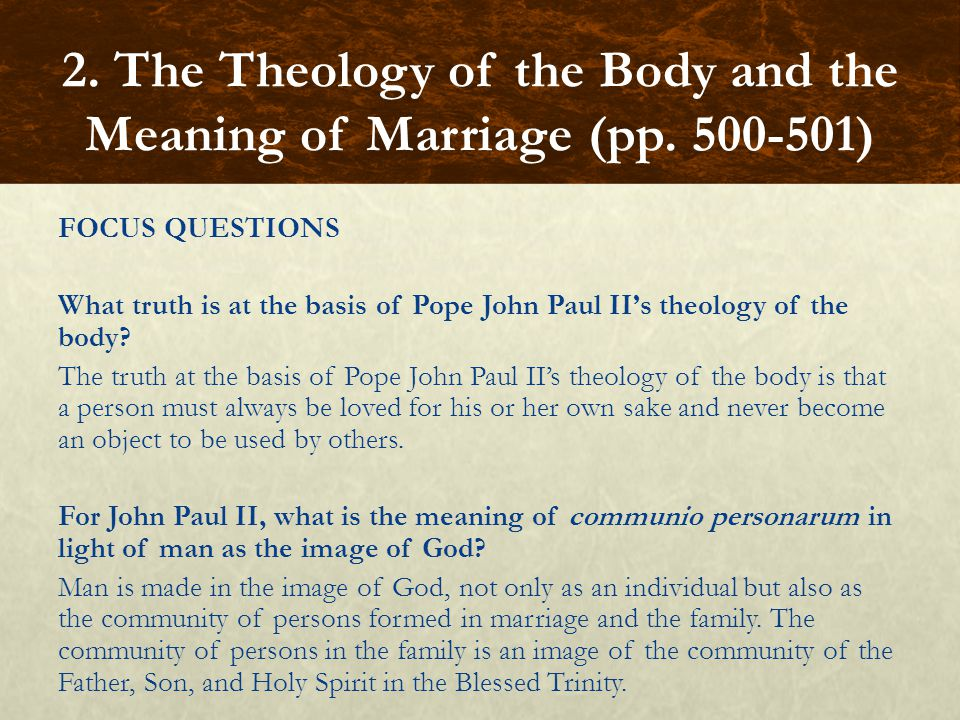 FOCUS QUESTIONS What truth is at the basis of Pope John Paul II's theology of the body.