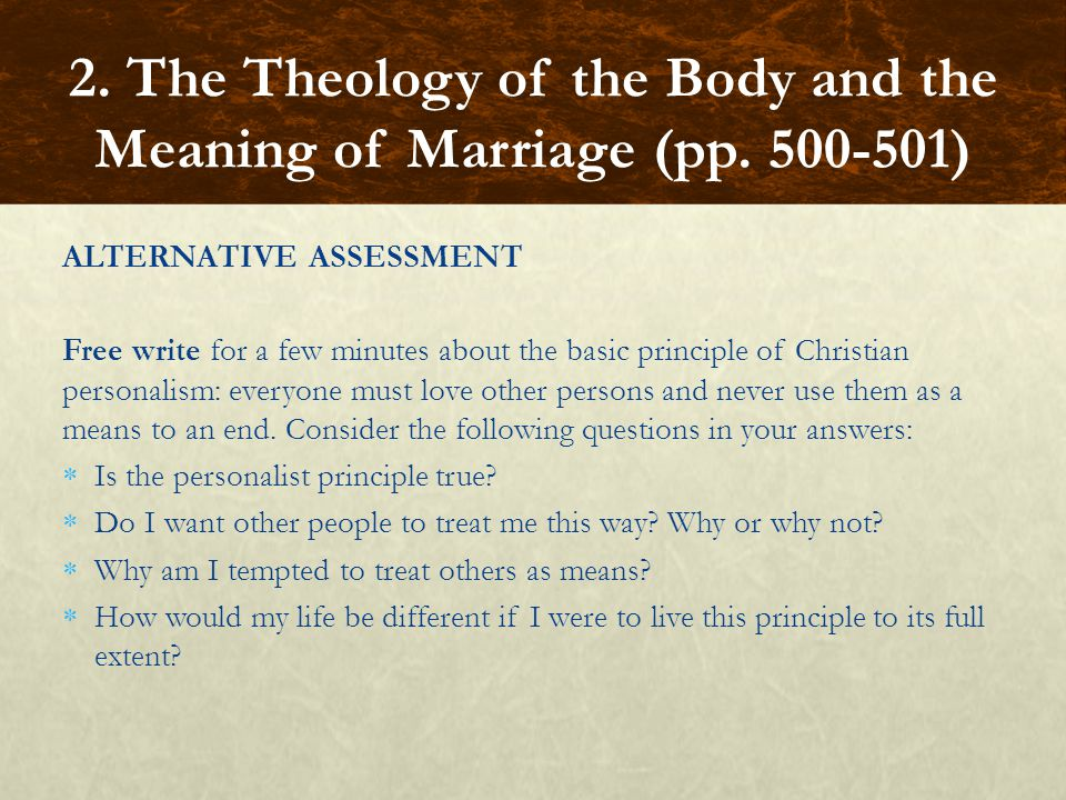 ALTERNATIVE ASSESSMENT Free write for a few minutes about the basic principle of Christian personalism: everyone must love other persons and never use them as a means to an end.