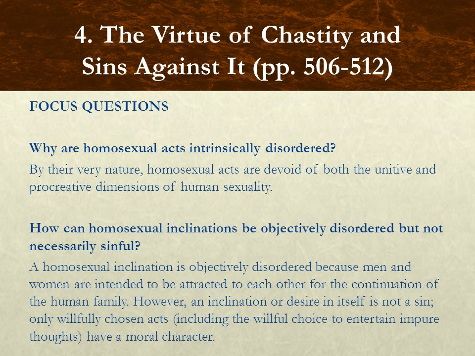 FOCUS QUESTIONS Why are homosexual acts intrinsically disordered.