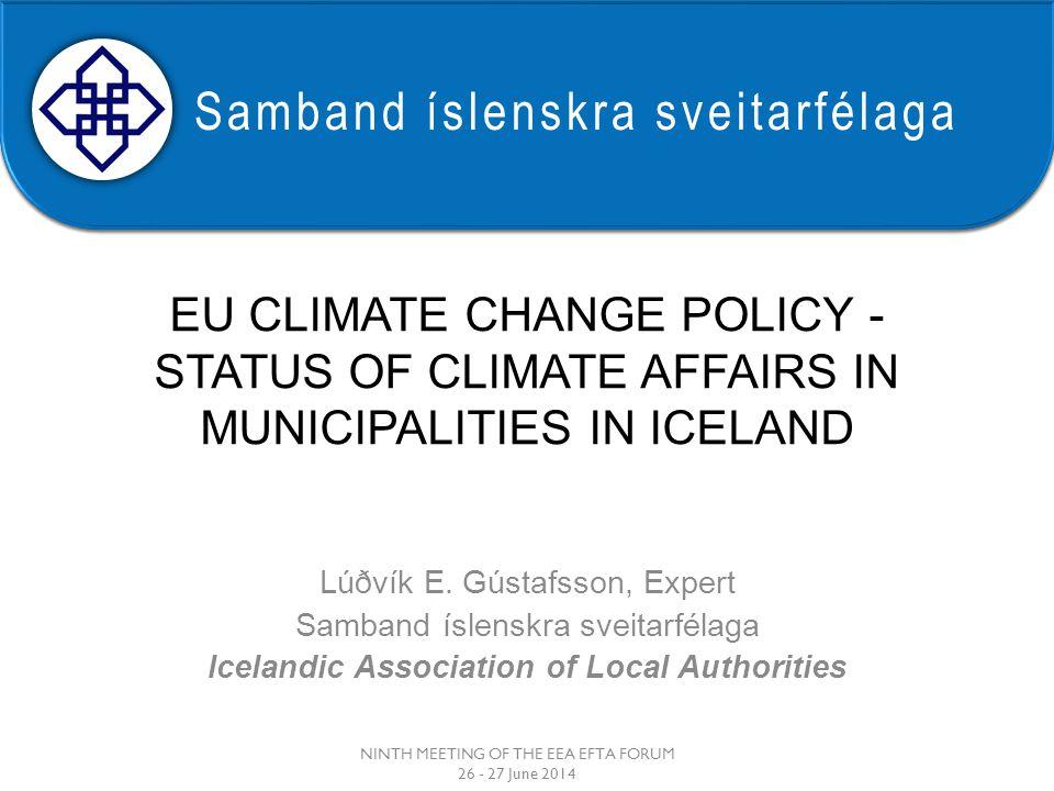 Samband íslenskra sveitarfélaga EU CLIMATE CHANGE POLICY - STATUS OF CLIMATE AFFAIRS IN MUNICIPALITIES IN ICELAND Lúðvík E.
