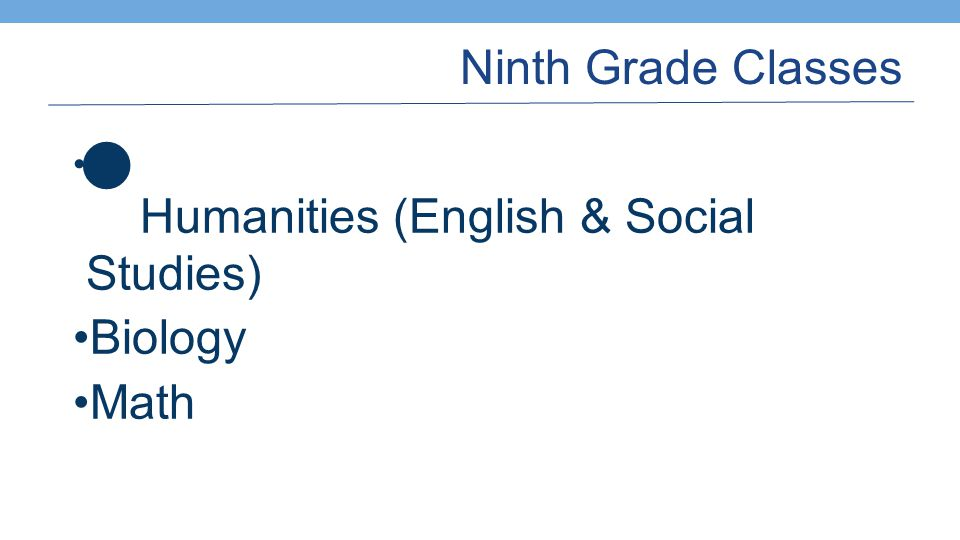 Ninth Grade Classes Humanities (English & Social Studies) Biology Math
