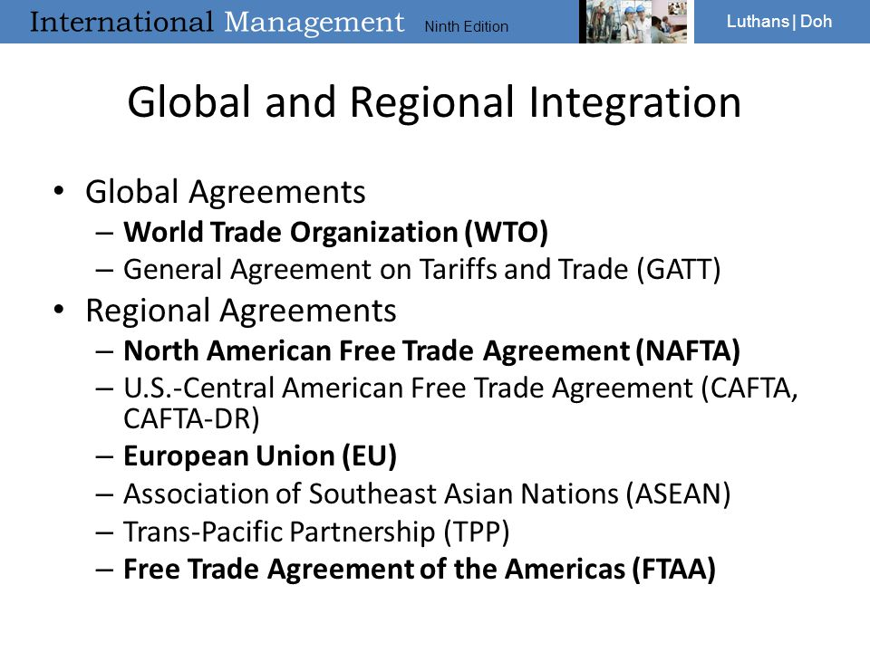International Management Ninth Edition Luthans | Doh Global and Regional Integration Global Agreements – World Trade Organization (WTO) – General Agre