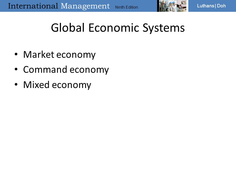 International Management Ninth Edition Luthans | Doh Global Economic Systems Market economy Command economy Mixed economy